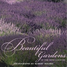 Beautiful Gardens of Wine Country - Jennifer Barry, Robert Holmes, Mimi Luebbermann