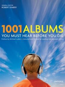 1001 Albums You Must Hear Before You Die - Michael Lydon,Robert Dimery