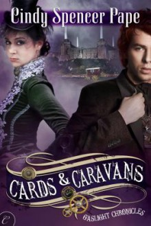 Cards & Caravans (Gaslight Chronicles #5) - Cindy Spencer Pape