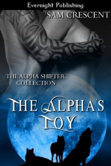 The Alpha's Toy - Sam Crescent