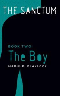 Book Two: The Boy (The Sanctum Trilogy 2) - Madhuri Blaylock