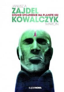 Drugie spojrzenie na planetę KSI - Janusz Andrzej Zajdel, Marcin Kowalczyk