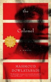 The Colonel: A Novel - Mahmoud Dowlatabadi, Tom Patterdale