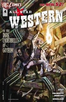 All Star Western (2011- ) #4 - Jimmy Palmiotti, Justin Gray, Moritat, Phil Winslade