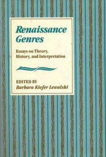 Renaissance Genres: Essays on Theory, History, and Interpretation - Barbara Kiefer Lewalski