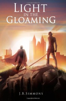 Light in the Gloaming (Book One) - J.B. Simmons