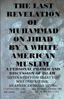 The Last Revelation of Muhammad on Jihad by a White American Muslim - Michael Brooks