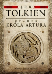 Upadek króla Artura - J.R.R. Tolkien