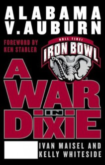 A War in Dixie: Alabama Vs. Auburn - Ivan Maisel, Kelly Whiteside