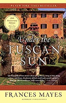 under the Tuscan Sun - Francis Mayes