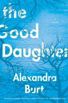 The Good Daughter - Alexandra Burt