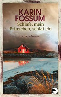 Schlafe, mein Prinzchen, schlaf ein: Roman (Kommissar Sejer) - Karin Fossum, Gabriele Haefs