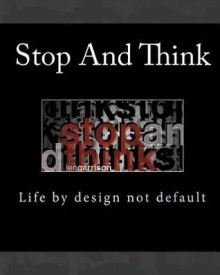 Stop and Think: Life by Design Not Default - Len Garrison