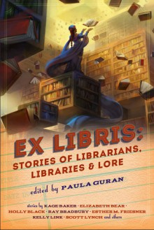 Ex Libris: Stories of Librarians, Libraries, and Lore - Paula Guran