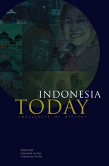 Indonesia Today: Challenges of History (Indonesia Assessment Series) - Grayson J. Lloyd, Shannon L. Smith, Greg Barton, Kelly Bird