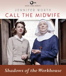 Call the Midwife: Shadows of the Workhouse - Jennifer Worth, Nicola Barber