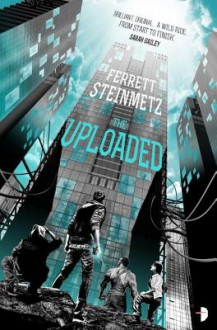 The Uploaded - Ferrett Steinmetz
