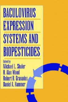 Baculovirus Expression Systems and Biopesticides - Michael L. Shuler