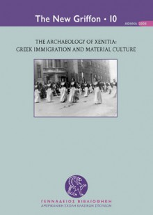 The Archaeology of Xenitia: Greek Immigration and Material Culture - Kostas Kourelis