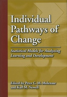 Individual Pathways of Change: Statistical Models for Analyzing Learning and Development - Peter C.M. Molenaar