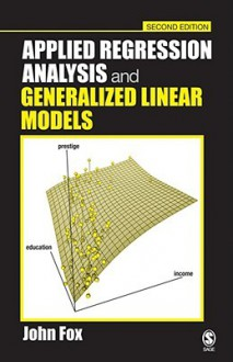 Applied Regression Analysis and Generalized Linear Models - John D. Fox