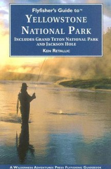 Yellowstone National Park: Including Grand Teton National Park and Jackson Hole - Ken Retallic