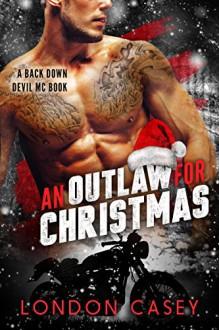 An Outlaw for Christmas: Back Down Devil MC Bad Boy Romance - London Casey,Karolyn James