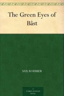 The Green Eyes of Bâst - Sax Rohmer