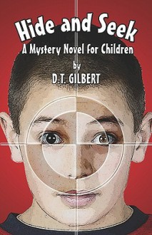 Hide and Seek: A Mystery Novel for Children - D. Gilbert