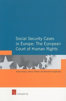Social Security Cases in Europe: The European Court of Human Rights - Klaus Kapuy, Danny Pieters, Bernhard Zaglmayer