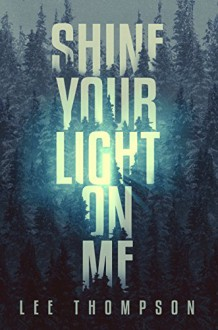 Shine Your Light on Me - Lee Thompson, K. Allen Wood