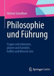 Philosophisches Denken Im Management: Leistungsstarke Unternehmen Durch Gemeinsame Werte - Helmut Geiselhart
