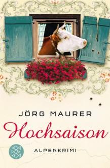 Hochsaison: Alpenkrimi - Jörg Maurer