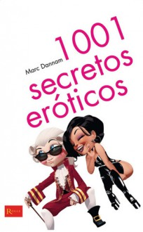 1001 secretos eroticos - Marc Dannam