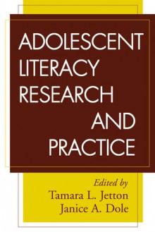 Adolescent Literacy Research and Practice - Tamara Jetton, Janice Dole, Janice A. Dole