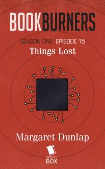 Bookburners: Things Lost (Season 1, Episode 15) - Brian Francis Slattery,Mur Lafferty,Max Gladstone,Margaret Dunlap