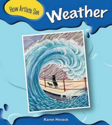 Weather (How Artists See) (How Artists See) - Karen Hosack