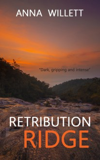 RETRIBUTION RIDGE: a dark, gripping and intense suspense thriller - Anna Willett