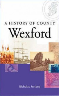 A History of County Wexford - Nicholas Furlong