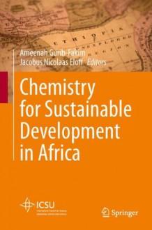 Chemistry for Sustainable Development in Africa - Ameenah Gurib-Fakim, Jacobus Nicolaas Eloff
