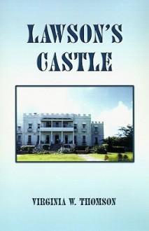 Lawson's Castle - Virginia W. Thomson