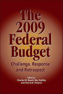 The 2009 Federal Budget: Challenge, Response and Retrospect - Charles M. Beach, Bev Dahlby, Paul A.R. Hobson