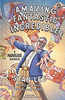 Amazing Fantastic Incredible: A Marvelous Memoir - Peter David,Stan Lee,Colleen Doran