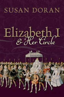 Elizabeth I and Her Circle - Susan Doran