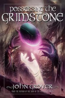 Possessing the Grimstone - John Grover