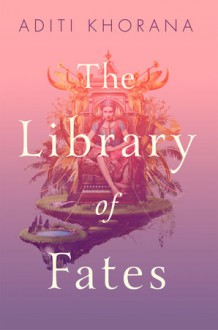 The Library of Fates - Aditi Khorana