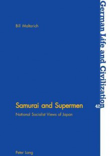 Samurai And Supermen: National Socialist Views Of Japan (German Life And Civilization,) - Bill Maltarich