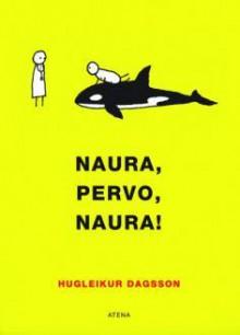 Naura, pervo, naura! - Hugleikur Dagsson