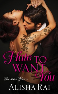 Hate to Want You: Forbidden Hearts - Alisha Rai