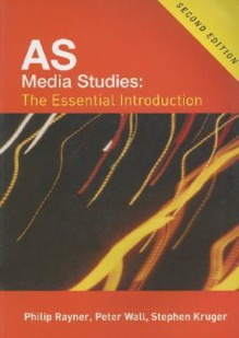 AS Media Studies: The Essential Introduction - Philip Rayner